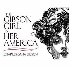 The Gibson Girl and Her America : The Best Drawings of Charles Dana Gibson by...