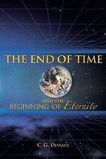 The End of Time and the Beginning of Eternity by C. G. Deveaux (2013, Paperback)