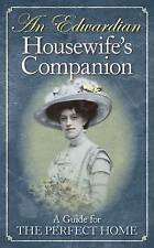 An Edwardian Housewife's Companion: A Guide for the Perfect Home,Reuben Davison,
