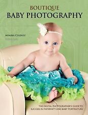 Boutique Baby Photography : The Digital Photographer's Guide to Success in...