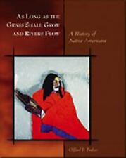 As Long as the Grass Shall Grow and Rivers Flow : A History of Native...