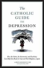 The Catholic Guide to Depression by Aaron Kheriaty (Paperback, 2012)