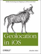 Geolocation in iOS: Mobile Positioning and Mapping on iPhone and iPad
