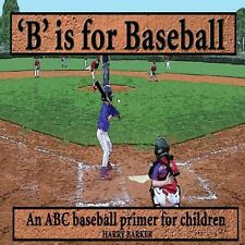 B Is for Baseball : A Fun Way to Learn Your Alphabet! by Harry Barker (2013,...