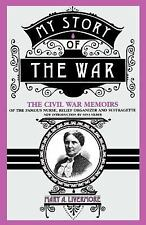 My Story Of The War: The Civil War Memoirs Of The Famous Nurse, Relief Organizer