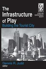 The Infrastructure of Play: Building the Tourist City (Cities and Contemporary S