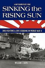 Sinking the Rising Sun : Dog Fighting and Dive Bombing in World War II by...