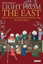 Light from the East : How Islamic Science Helped to Shape the Western World...