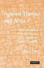 Against Throne and Altar : Machiavelli and Political Theory under the English...