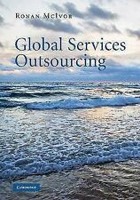 Global Services Outsourcing by Ronan McIvor (2010, Hardcover)
