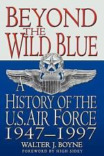 Beyond the Wild Blue : A History of the U. S Air Force by Walter J. Boyne (19...