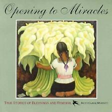 Opening to Miracles: True Stories of Blessings and Renewal, Moffatt, Bettyclare,