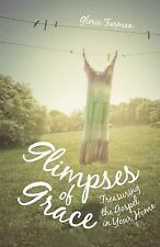 Glimpses of Grace : Treasuring the Gospel in Your Home by Gloria Furman...