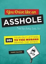 You Drive Like an Asshole: 101 Tear-Out Letters to the Morons Behind the Wheel