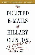 The Deleted E-Mails of Hillary Clinton: A Parody by Moe, John