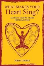 What Makes Your Heart Sing Instructor Guide To Creating Themes For Yoga Class