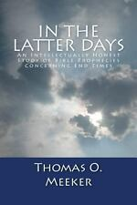 In the Latter Days : An Intellectually Honest Study of Bible Prophecies...