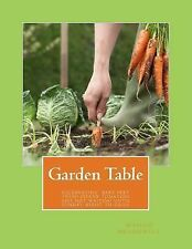 Garden Table : A Celebration of Bare Feet, Fresh Picked Tomatoes and Not...