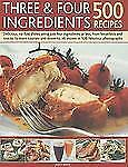 Three & Four Ingredients 500 Recipes: Delicious, No-Fuss Dishes Using Just F