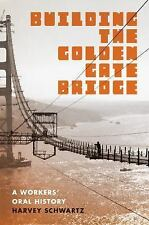 Building the Golden Gate Bridge : A Workers' Oral History by Harvey Schwartz...