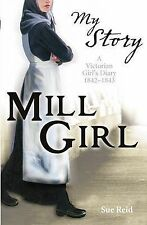 Mill Girl - a Victorian Girl's diary 1842 - 1843 (My Story), Sue Reid