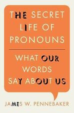 The Secret Life of Pronouns : What Our Words Say about Us by James W....