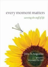 Every Moment Matters: Savoring the Stuff of Life, John St.Augustine, New Book