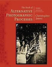 The Book of Alternative Photographic Processes by Christopher James (2015,...