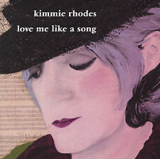 Love Me Like a Song by Kimmie Rhodes (CD, Jan-2003, Sunbird)