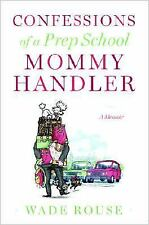 Confessions of a Prep School Mommy Handler: A Memoir, Rouse, Wade, Acceptable Bo