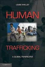 Human Trafficking : A Global Perspective by Louise Shelley (2010, Paperback)