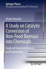Springer Theses: A Study on Catalytic Conversion of Non-Food Biomass into...