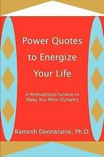 Power Quotes to Energize Your Life: A Motivational System to Make You More Dynam