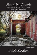 Haunting Illinois: A Tourist's Guide to the Weird & Wild Places of the Prairie S