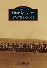 Images of America: New Mexico State Police by Ronald Taylor (2013, Paperback)