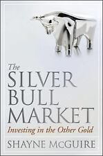 The Silver Bull Market: Investing in the Other Gold by McGuire, Shayne