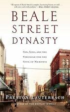 Beale Street Dynasty : Sex, Song, and the Struggle for the Soul of Memphis by...
