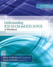 Understanding ICD-10-CM and ICD-10-PCS  2nd ed: A Worktext by Mary Jo Bowie (NR)