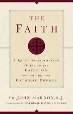 The Faith : A Question-And-Answer Guide to the Catechism of the Catholic...