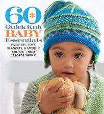 60 Quick Knit Baby Essentials : Sweaters, Toys, Blankets & More (PB)