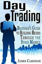 Day Trading: Beginner's Guide to Building Riches Through the Stock Market by...