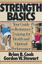 Strength Basics : Your Guide to Resistance Training for Health and Optimal...