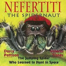 Nefertiti the Spidernaut : The Jumping Spider Who Learned to Hunt in Space by...