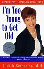 I'm Too Young to Get Old: Health Care for Women After Forty by Reichman, Judith