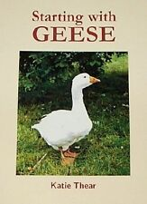STARTING WITH GEESE NEW BOOK Goose Breeding Keeping Hatching Katie Thear
