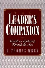The Leader's Companion : Insights on Leadership Through the Ages by J. Thomas...