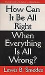 How Can It Be All Right When Everything Is All Wrong? by Lewis B. Smedes...