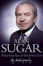 What You See Is What You Get: My Autobiography by Alan Sugar (Hardback, 2010)