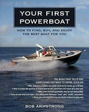 Your First Powerboat : How to Find, Buy, and Enjoy the Best Boat for You by...