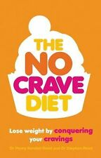 The No Crave Diet: Why Tackling Food Cravings is the Key to Losing Weight